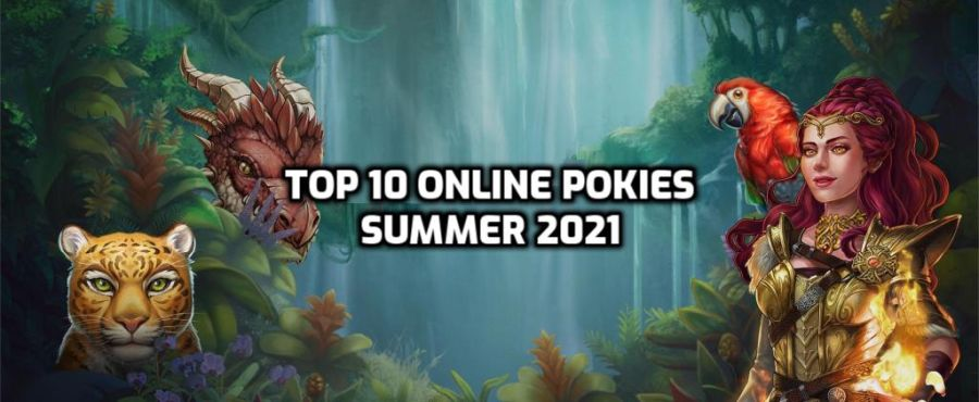 10 of the Best Online Pokies launched in Summer 2021